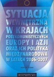 Sytuacja wewnętrzna w krajach postkomunistycznych Europy i Azji oraz ich polityka międzynarodowa w latach 2006-2007 Józef M. Fiszer