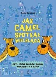 Jak camel spotkał wielbłąda Polsko-angielski słownik obrazkowy dla dzieci Maria Neradova