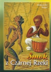 Smok z czarnej rzeki Najpiękniejsze bajki afrykańskie Tom 2