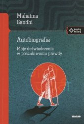 Autobiografia Moje doświadczenia w poszukiwaniu prawdy Mahatma Gandhi