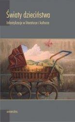 Światy dzieciństwa Infantylizacje w literaturze i kulturze