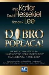 Dobro popłaca Inicjatywy marketingowe i korporacyjne dzięki którym świat staje się lepszy a zyski rosną (oprawa miękka) Philip Kotler Nancy R Lee David Hessekiel