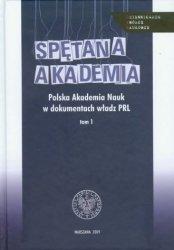 Spętana Akademia Polska Akademia Nauk w dokumentach władz PRL Tom 1 Patryk Pleskot