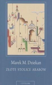 Złote stolice Arabów Szkice o współczesnej myśli arabskiej Marek M. Dziekan