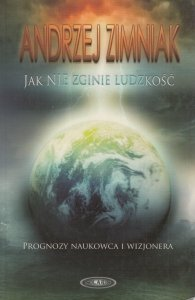 Jak nie zginie ludzkość Andrzej Zimniak