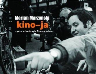 Kino-ja Życie w kadrach filmowych Marian Marzyński