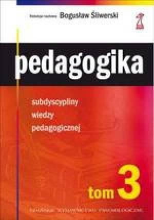 Pedagogika Tom 3 Subdyscypliny wiedzy pedagogicznej Bogusław Śliwerski