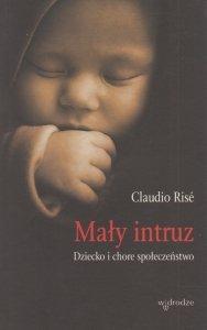 Mały intruz Dziecko i chore społeczeństwo Claudio Rise