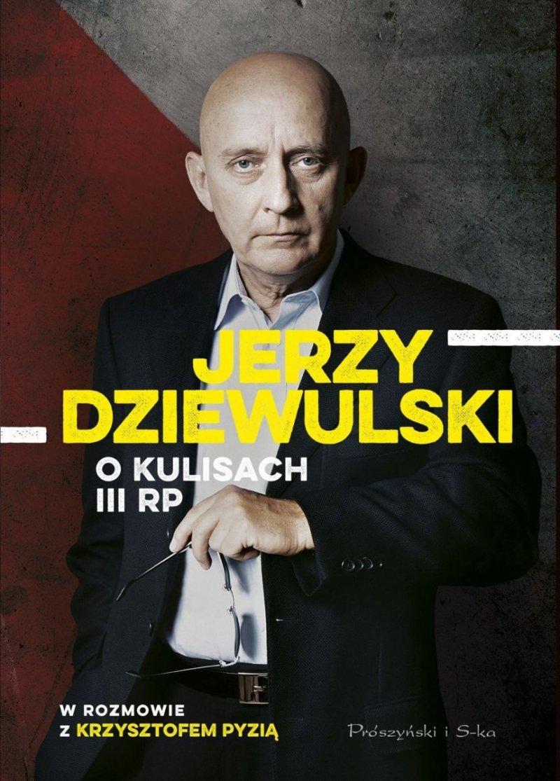 Jerzy Dziewulski o kulisach III RP Jerzy Dziewulski Krzysztof Pyzia
