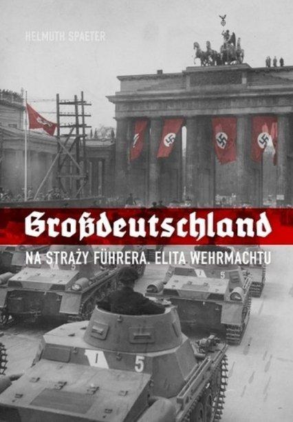 Grossdeutchland na straży Fuhrera. Elita Wermachtu