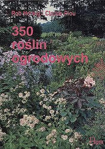 350 roślin ogrodowych Rob Herwig, Claude Riou