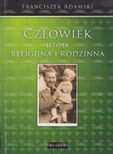 Człowiek istota religijna i rodzinna Franciszek Adamski