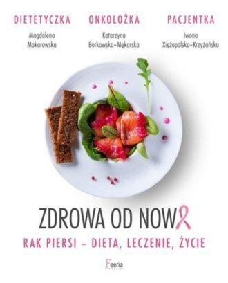 Zdrowa od nowa Rak piersi dieta leczenie życie Katarzyna Borkowska-Mękarska Magdalena Makarowska Iwona Xiężopolska-Krzyżańska