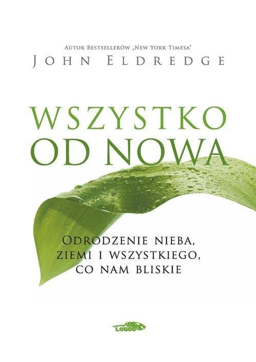 Wszystko od nowa John Eldredge