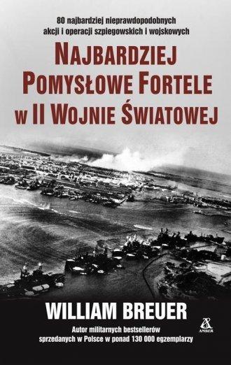 Najbardziej pomysłowe fortele w II wojnie światowej William Breuer