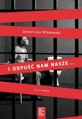 I odpuść nam nasze... Janusz L. Wiśniewski