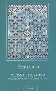 Wiosna chosrowa Dwadzieścia wieków kultury irańskiej Pietro Citati