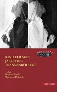 Kino polskie jako kino transnarodowe Sebastian Jagielski, Magdalena Podsiadło (red.)