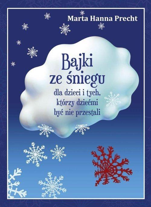Bajki ze śniegu dla dzieci i tych którzy dziećmi być nie przestali Marta Hanna Precht