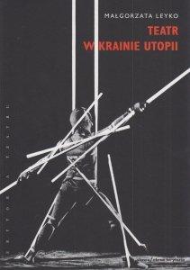Teatr w krainie utopii Małgorzata Leyko
