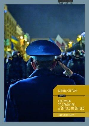 Człowiek to człowiek a śmierć to śmierć Reportaże z Ukrainy Maria Stepan