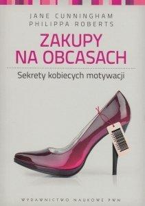 Zakupy na obcasach Sekrety kobiecych motywacji Jane Cunningham Philipsa Roberts