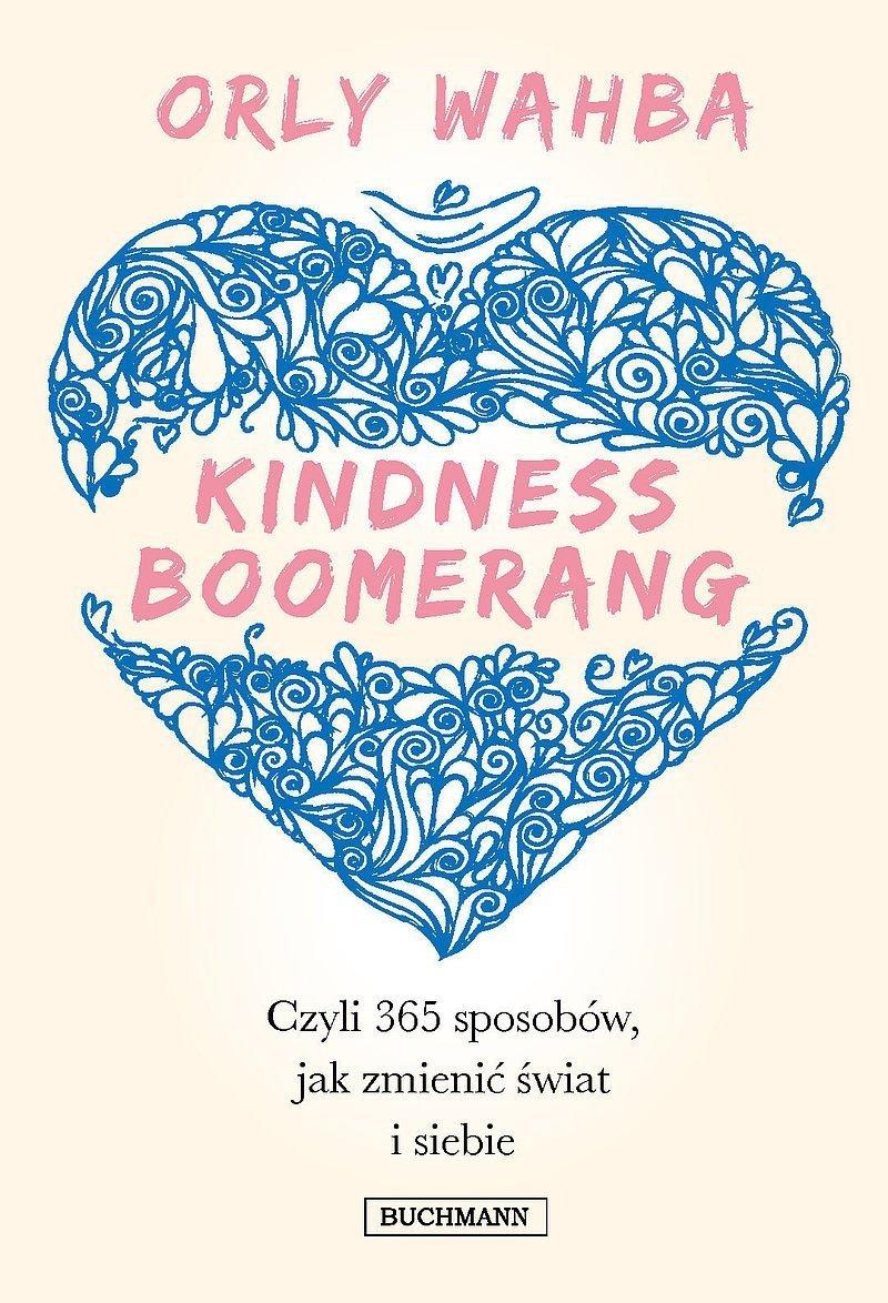 Kindness Boomerang 365 sposobów jak zmienić świat i siebie Orly Wahba