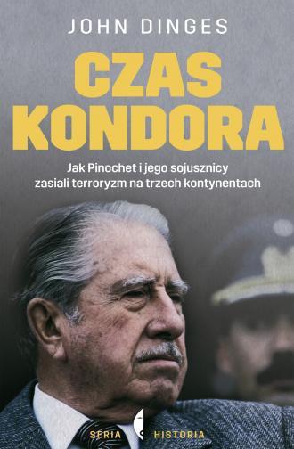 Czas Kondora. Jak Pinochet i jego sojusznicy zasiali terroryzm na trzech kontynentach John Dinges