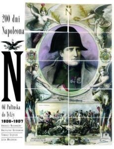 200 dni Napoleona Od Pułtuska do Tylży 1806-1807 Andrzej Nieuważny Krzysztof Ostrowski Tomasz Stępień Lech Majewski