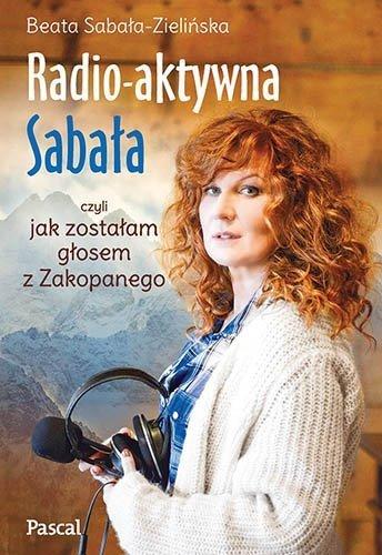 Radio-aktywna Sabała, czyli jak zostałam głosem z Zakopanego Beata Sabała - Zielińska