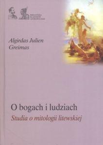 O BOGACH I LUDZIACH Studia o mitologii litewskiej Algirdas Julien Greimas