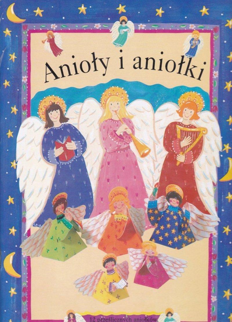 Anioły i aniołki 12 prześlicznych aniołków, które sam zrobisz