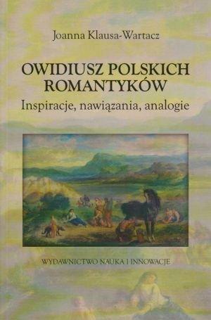 Owidiusz polskich romantyków Inspiracje, nawiązania, analogie Joanna Klausa-Wartacz
