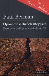 OPOWIEŚĆ O DWÓCH UTOPIACH Ewolucja polityczna pokolenia '68 Paul Berman