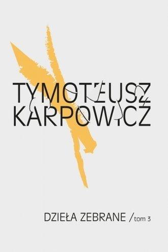 Dzieła zebrane tom 3 Tymoteusz Karpowicz