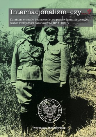 Internacjonalizm czy...? Działania organów bezpieczeństwa państw komunistycznych wobec mniejszości narodowych (1944-1989) Joanna Hytrek-Hryciuk Grzegorz Strauchold Jarosław Syrnyk