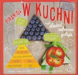 Piramida w kuchni czyli dzieci zdrowo gotują Joanna Gorzelińska Agata Loth-Ignaciuk