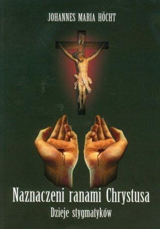 Naznaczeni ranami Chrystusa Dzieje stygmatyków Johannes Maria Hocht