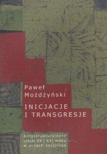 Inicjacje i transgresje Antystrukturalność sztuki XX i XXI wieku w oczach socjologa Paweł Możdżyński