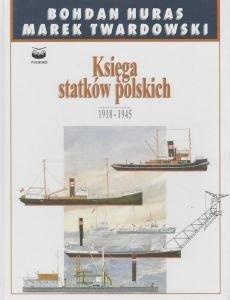 Księga Statków Polskich 1918-1945 Tom 4 Marek Twardowski Bohdan Huras