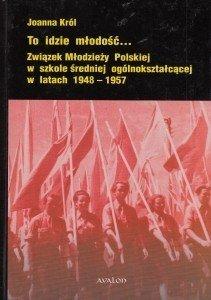 To idzie młodość Związek Młodzieży Polskiej w szkole średniej ogólnokształcącej w latach 1948-1957 Joanna Król