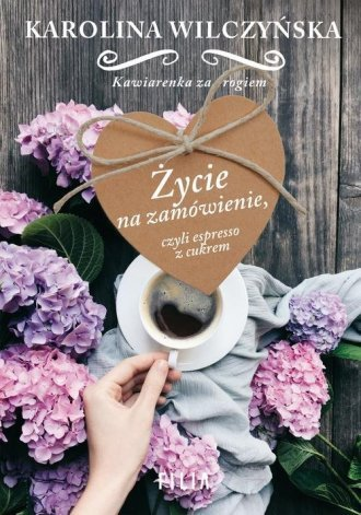 Życie na zamówienie, czyli espresso z cukrem Karolina Wilczyńska