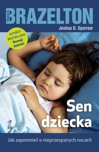 Sen dziecka Jak zapomnieć o nieprzespanych nocach Joshua D. Sparrow, Thomas B. Brazelton