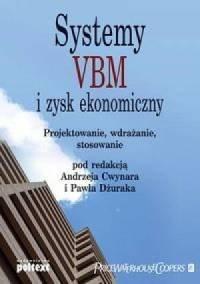 Systemy VBM i zysk ekonomiczny Projektowanie, wdrażanie, stosowanie Andrzej Cwynar, Paweł Dżurak