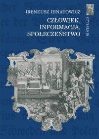 Człowiek, informacja, społeczeństwo Ireneusz Ihnatowicz