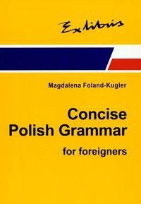 Concise Polish Grammar for foreigners Magdalena Foland-Kugler