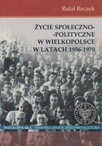 Życie społeczno - polityczne w Wielkopolsce w latach 1956 – 1970 Rafał Reczek