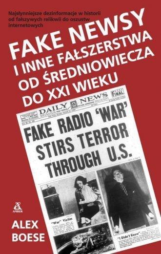 Fake newsy i inne fałszerstwa od średniowiecza do XXI wieku Alex Boese