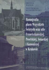 Ikonografia placu Wszystkich Świętych oraz ulic Franciszkańskiej Poselskiej Senackiej i Kanonicznej w Krakowie Waldemar Komoro