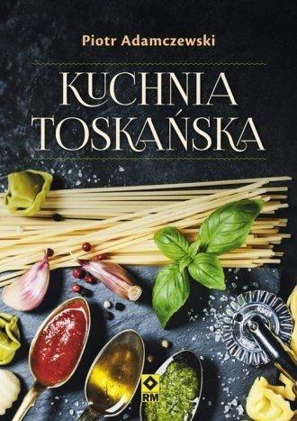 Kuchnia toskańska Piotr Adamczewski